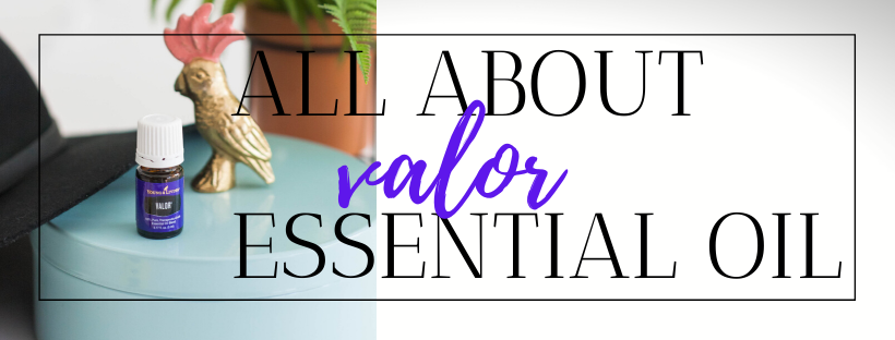 All About Valor Essential Oil